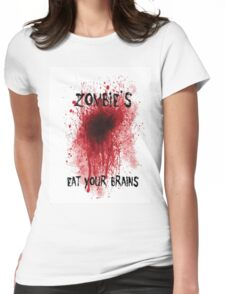 Zombies: Eat Your Brains Womens Fitted T-Shirt