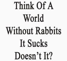 Think Of A World Without Rabbits It Sucks Doesn't It?  by supernova23