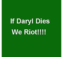 If Daryl Dies We Riot Photographic Print