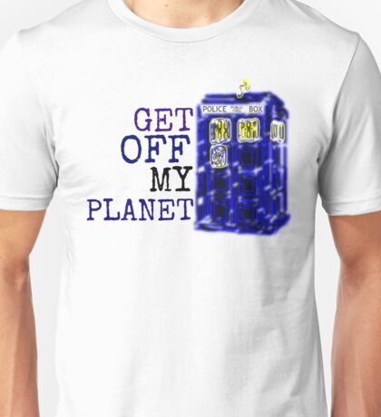 Get Off My Planet ... Unisex T-Shirt