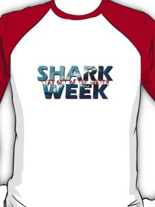 Shark Week!! Stay Out Of The Water!! T-Shirt