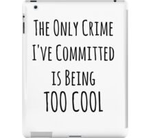 The Only Crime I've Committed Is Being Too Cool | Black iPad Case/Skin