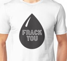 Frack You - Stop Fracking Unisex T-Shirt