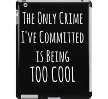 The Only Crime I've Committed Is Being Too Cool | White iPad Case/Skin