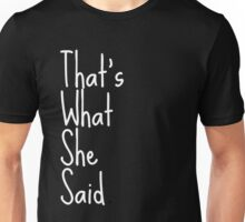That's What She Said | White Unisex T-Shirt