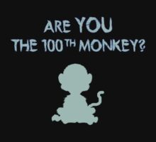 Are YOU the 100th monkey? by DILLIGAF