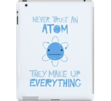 Excuse Me While I Science: Never Trust An Atom, They Make Up Everything iPad Case/Skin
