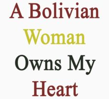 A Bolivian Woman Owns My Heart  by supernova23