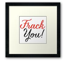 Frack You - Typography  Framed Print