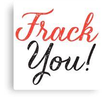 Frack You - Typography  Canvas Print