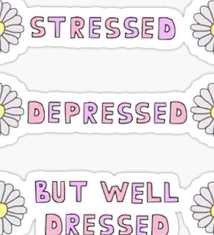 STRESSED, DEPRESSED, BUT WELL DRESSED Sticker