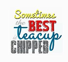 Sometimes The Best Teacup Is Chipped by ouatfanmerch