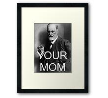 Your Mom Framed Print