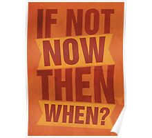 If not now, then when? Poster