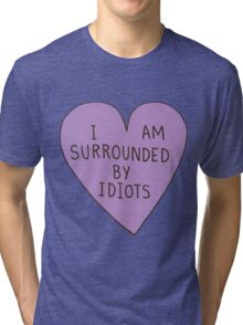 I'm Surrounded by Idiots Tri-blend T-Shirt