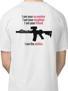 I am the Militia. Classic T-Shirt
