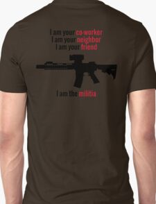 I am the Militia. T-Shirt