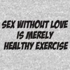 Sex without love is merely healthy exercise by vincepro76