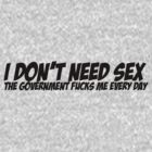 I don't need sex The Government FUCKS me every day! by vincepro76