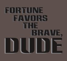 Fortune Favors the Brave, Dude (Dark Text) One Piece - Short Sleeve