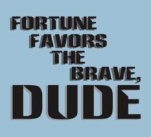 Fortune Favors the Brave, Dude (Dark Text) Kids Tee