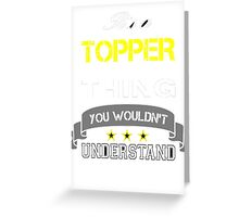 TOPPER It's thing you wouldn't understand !! - T Shirt, Hoodie, Hoodies, Year, Birthday Greeting Card