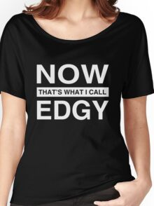 Now That's What I Call Edgy T-Shirt. Women's Relaxed Fit T-Shirt