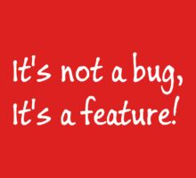 It's not a bug, its a feature! Kids Clothes