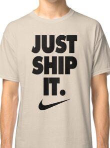 Just Ship It   Black version Classic T-Shirt