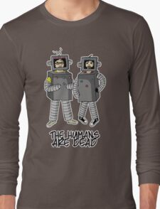 The Humans are dead. Long Sleeve T-Shirt