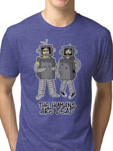 The Humans are dead. Tri-blend T-Shirt