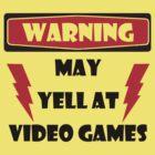 Warning may yell at video games by waqqas