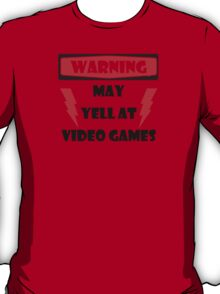 Warning may yell at video games T-Shirt