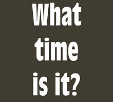 What Time is it? (WHITE) Unisex T-Shirt