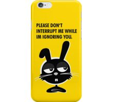 PLEASE DON'T  INTERRUPT ME WHILE IM IGNORING YOU. iPhone Case/Skin