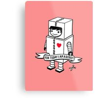 For today I am a robot Metal Print