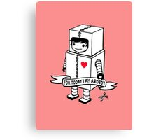 For today I am a robot Canvas Print