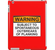 WARNING: SUBJECT TO SPONTANEOUS OUTBREAKS OF PLANKING iPad Case/Skin