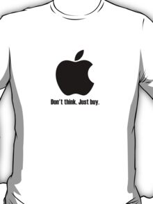 Apple: Don't Think. Just Buy. T-Shirt