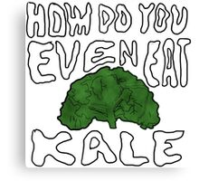 HOW DO YOU EVEN EAT KALE? Canvas Print