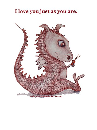 'I love you just as you are' Red Dragon, small friend by Monica Batiste