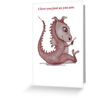 'I love you just as you are' Red Dragon, small friend Greeting Card