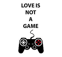 Love is not a Game Photographic Print