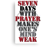 7 Days With Prayer Makes One's Mind Weak Canvas Print