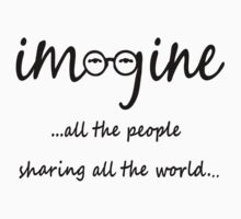 Imagine - John Lennon T-Shirt - Imagine All The People Sharing All The World... by Denis Marsili - DDTK