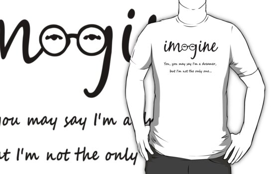 Imagine - John Lennon T-Shirt - You may say I'm a dreamer, but I'm not the only one... by Denis Marsili - DDTK