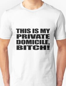 THIS IS MY PRIVATE DOMICILE, BITCH! T-Shirt