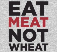EAT MEAT NOT WHEAT by alyssaleblanc