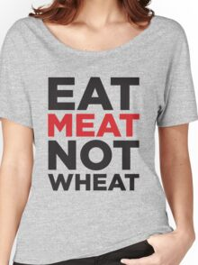 EAT MEAT NOT WHEAT Women's Relaxed Fit T-Shirt