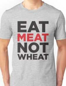 EAT MEAT NOT WHEAT Unisex T-Shirt